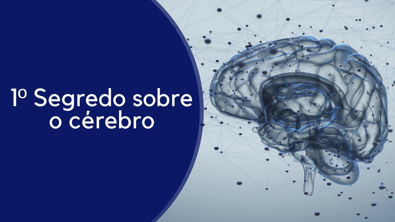 O Primeiro Segredo sobre o Cérebro